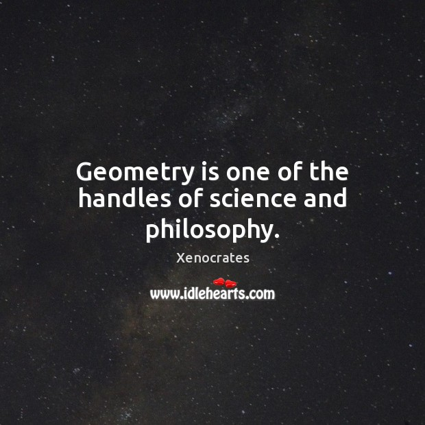 Geometry is one of the handles of science and philosophy. Image