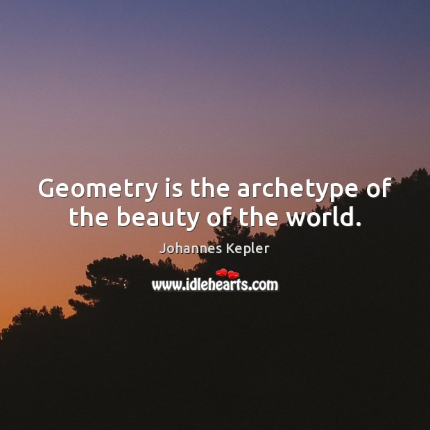 Image, Geometry is the archetype of the beauty of the world.