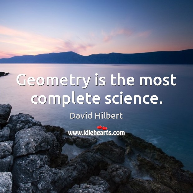 Geometry is the most complete science. David Hilbert Picture Quote