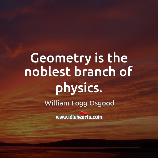 Geometry is the noblest branch of physics. Image