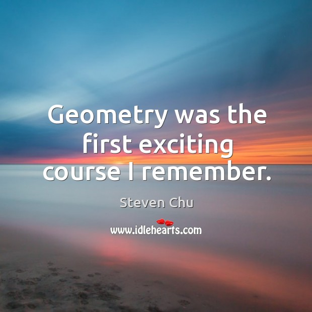 Geometry was the first exciting course I remember. Image