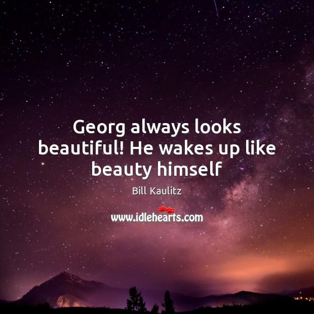 Georg always looks beautiful! He wakes up like beauty himself Image