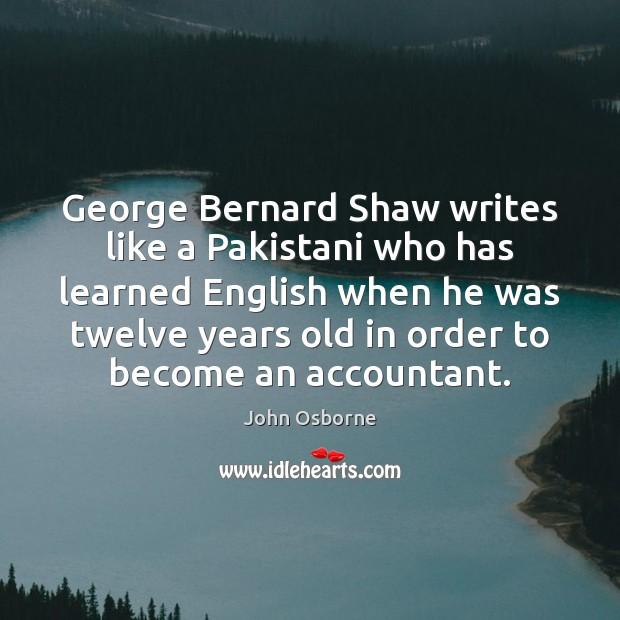 George Bernard Shaw writes like a Pakistani who has learned English when Image