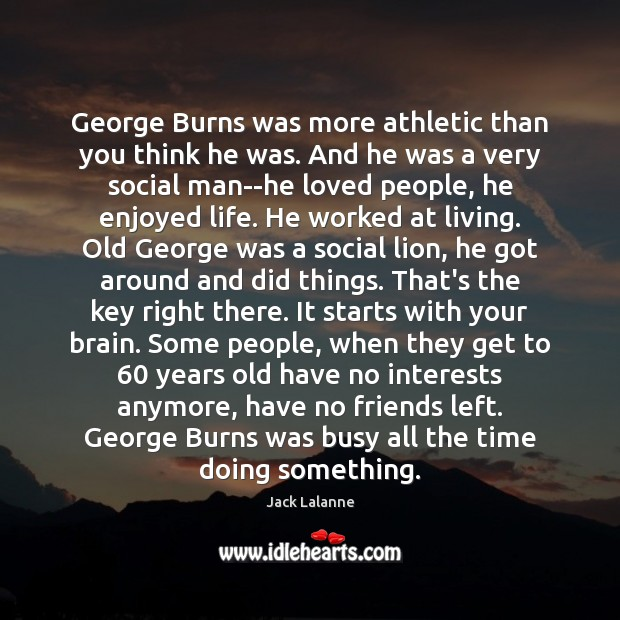 George Burns was more athletic than you think he was. And he Jack Lalanne Picture Quote