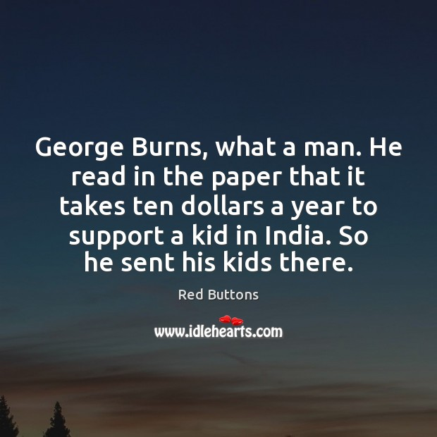 George Burns, what a man. He read in the paper that it Red Buttons Picture Quote