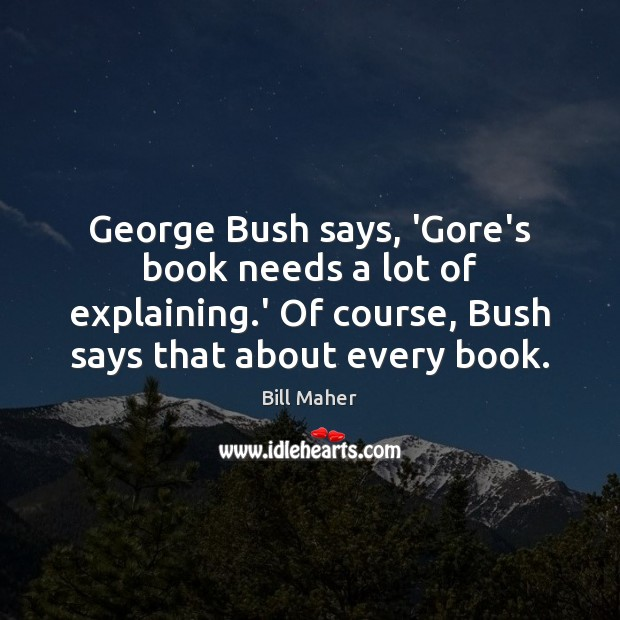 George Bush says, 'Gore's book needs a lot of explaining.' Of Image
