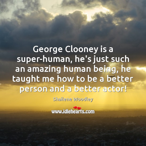 George Clooney is a super-human, he's just such an amazing human being, Image