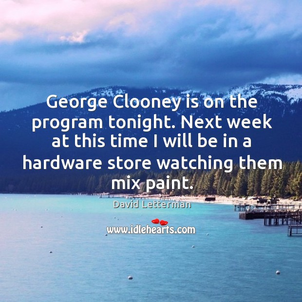George Clooney is on the program tonight. Next week at this time Image