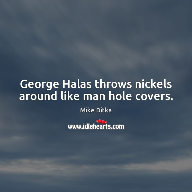 George Halas throws nickels around like man hole covers. Image