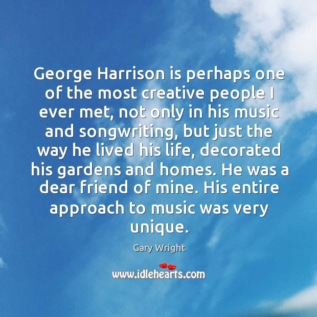 Image, George harrison is perhaps one of the most creative people I ever met, not only in his music