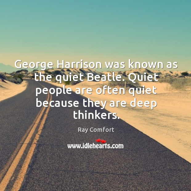 George Harrison was known as the quiet Beatle. Quiet people are often Ray Comfort Picture Quote