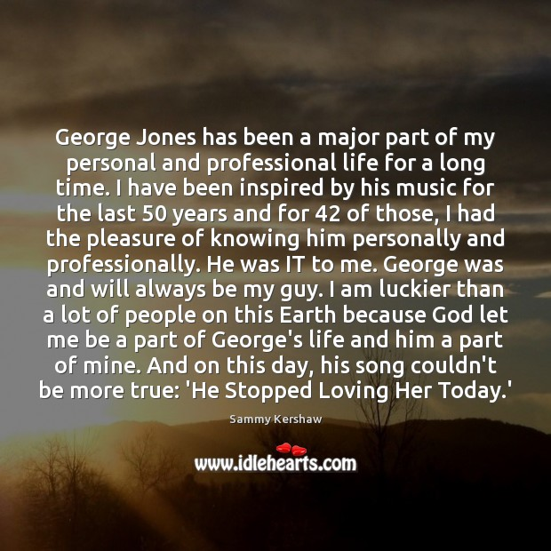 George Jones has been a major part of my personal and professional Image