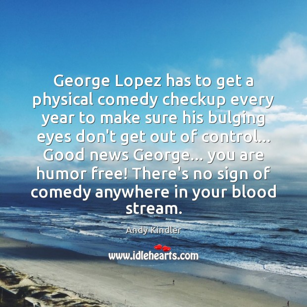 Image, George Lopez has to get a physical comedy checkup every year to