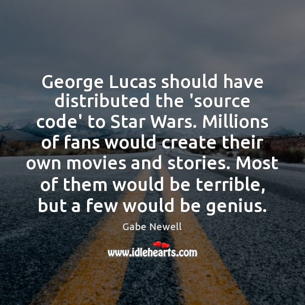 George Lucas should have distributed the 'source code' to Star Wars. Millions Image