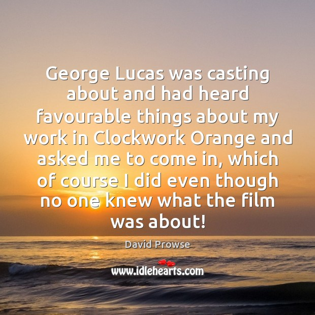 Image, George Lucas was casting about and had heard favourable things about my