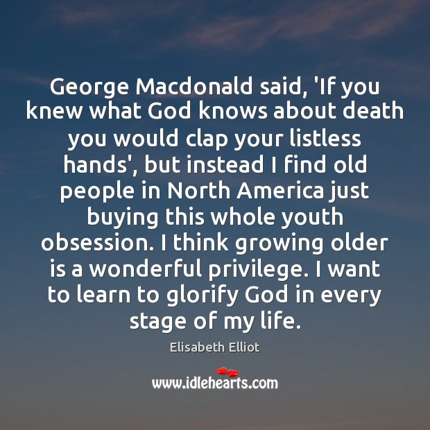 Image, George Macdonald said, 'If you knew what God knows about death you