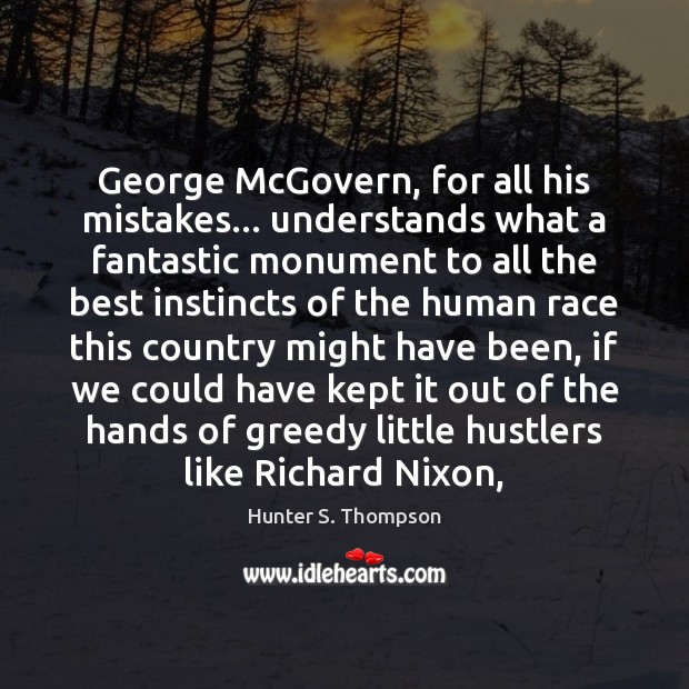 George McGovern, for all his mistakes… understands what a fantastic monument to Hunter S. Thompson Picture Quote