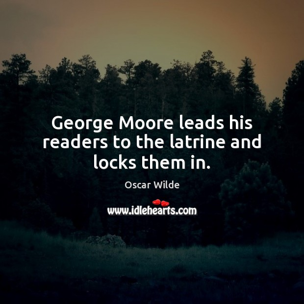 Image, George Moore leads his readers to the latrine and locks them in.