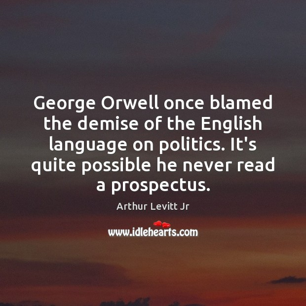 Image, George Orwell once blamed the demise of the English language on politics.