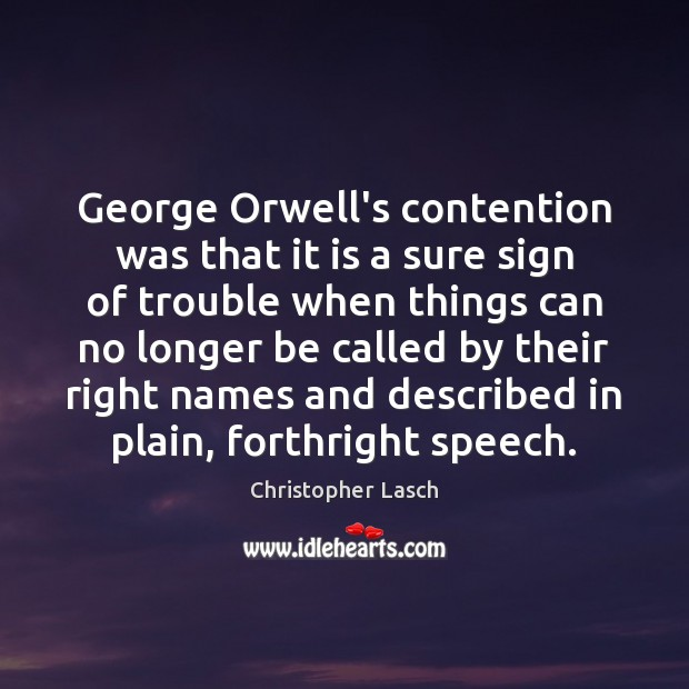 George Orwell's contention was that it is a sure sign of trouble Image