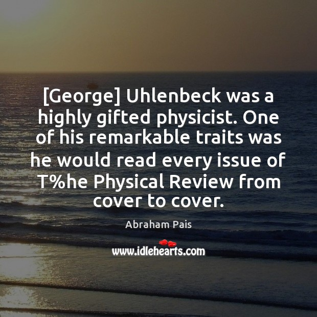 [George] Uhlenbeck was a highly gifted physicist. One of his remarkable traits Image