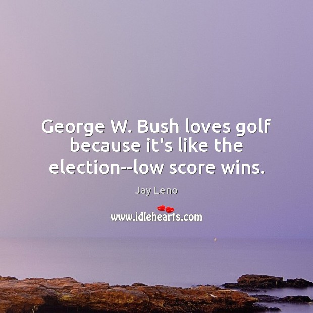 Image, George W. Bush loves golf because it's like the election–low score wins.