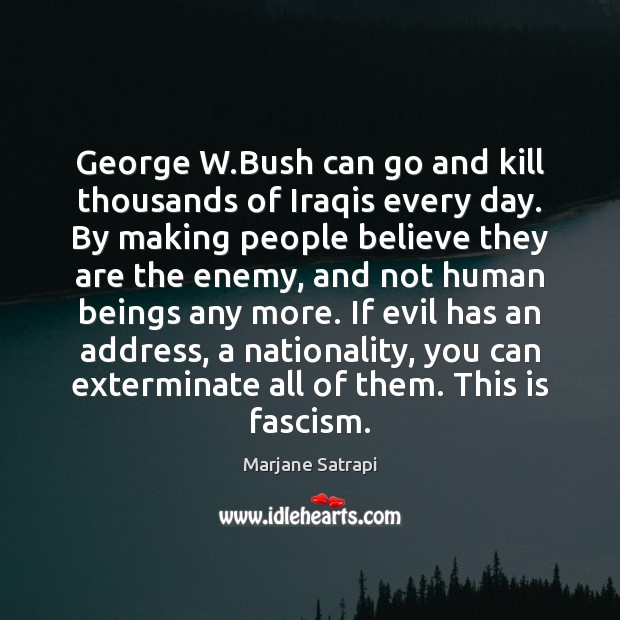 George W.Bush can go and kill thousands of Iraqis every day. Image