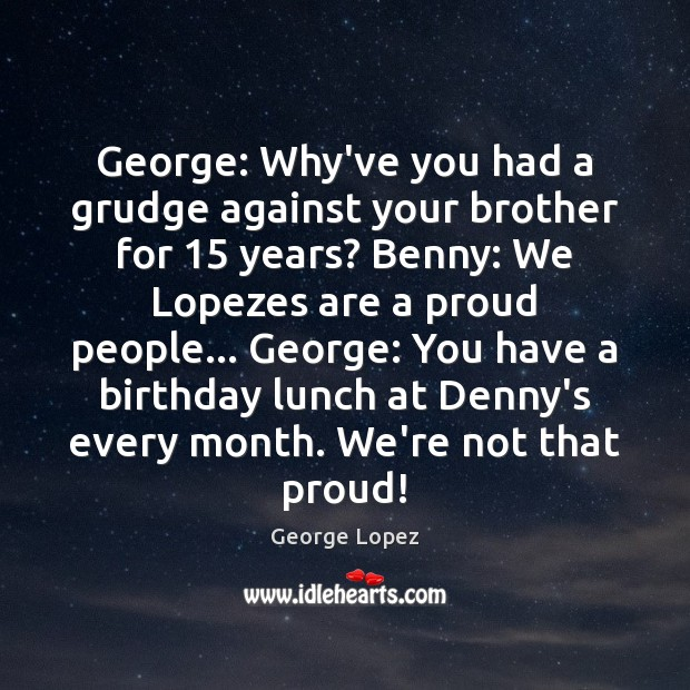 George: Why've you had a grudge against your brother for 15 years? Benny: Grudge Quotes Image