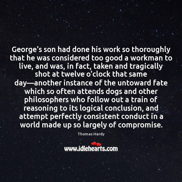 George's son had done his work so thoroughly that he was considered Thomas Hardy Picture Quote