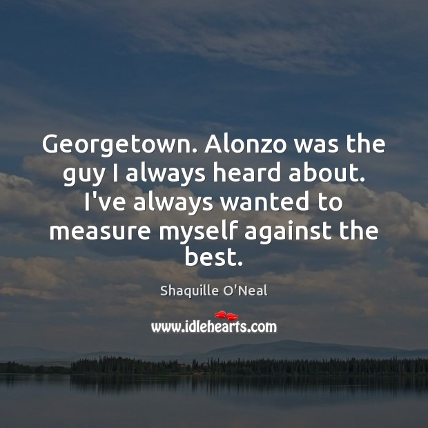 Image, Georgetown. Alonzo was the guy I always heard about. I've always wanted