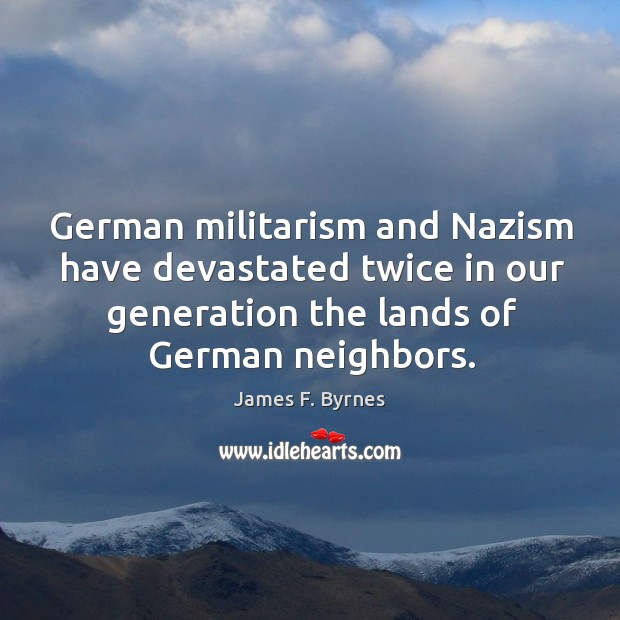 German militarism and nazism have devastated twice in our generation the lands of german neighbors. Image