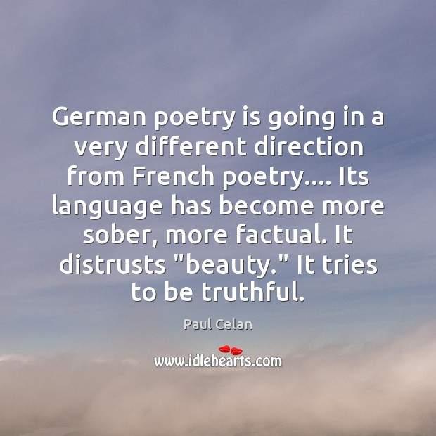 Image, German poetry is going in a very different direction from French poetry….