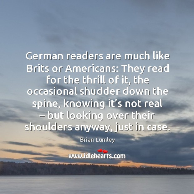 German readers are much like brits or americans: they read for the thrill of it, the occasional Image