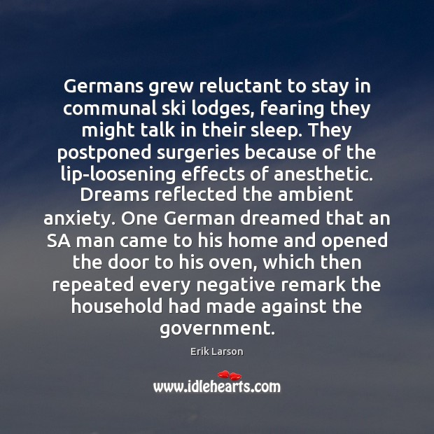 Germans grew reluctant to stay in communal ski lodges, fearing they might Erik Larson Picture Quote