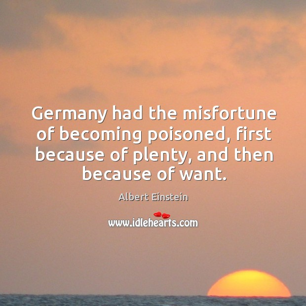 Image, Germany had the misfortune of becoming poisoned, first because of plenty, and