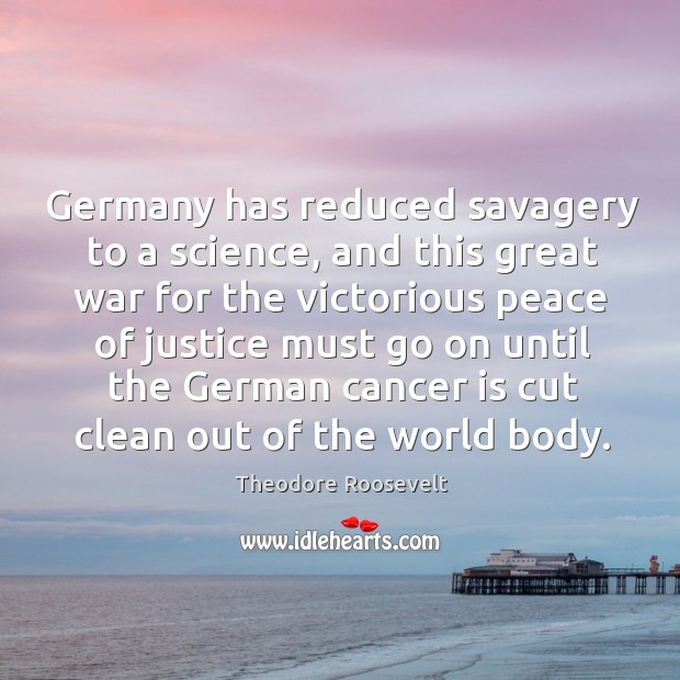 Image, Germany has reduced savagery to a science, and this great war for the victorious peace of
