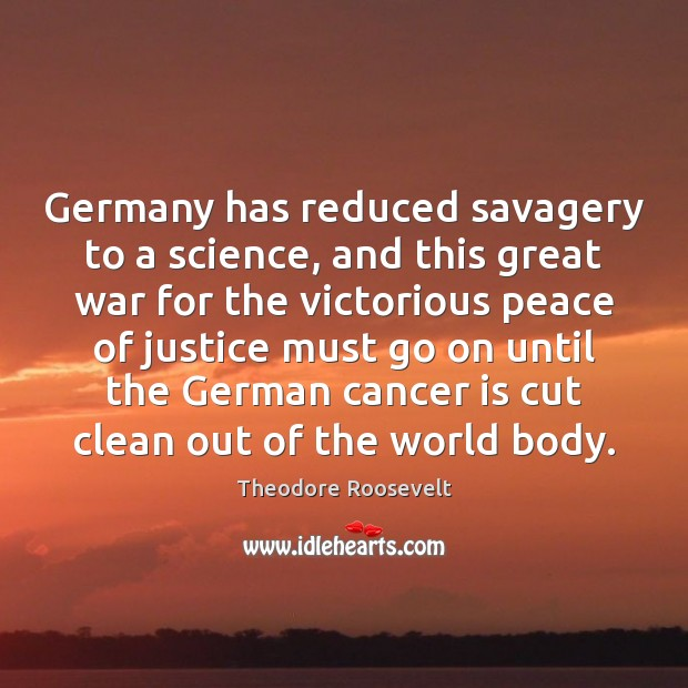 Image, Germany has reduced savagery to a science, and this great war for