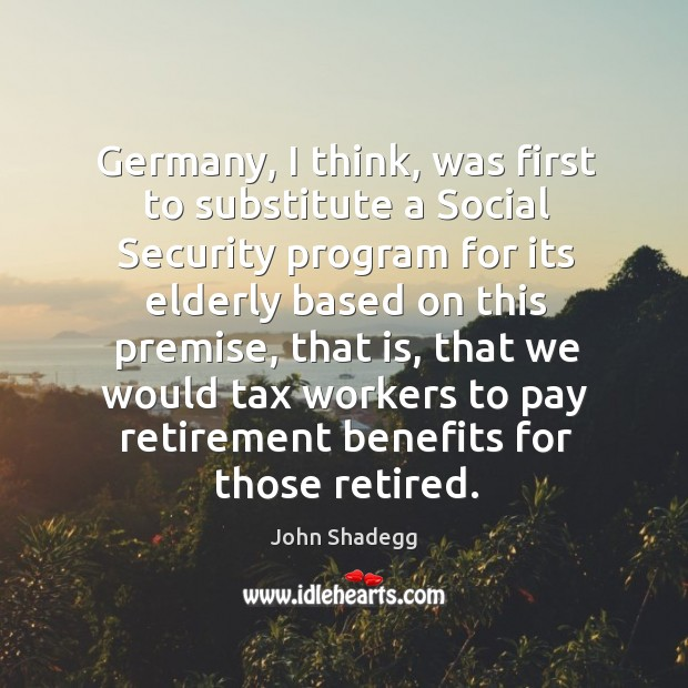 Germany, I think, was first to substitute a social security program for its elderly Image