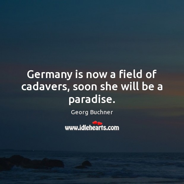 Germany is now a field of cadavers, soon she will be a paradise. Image