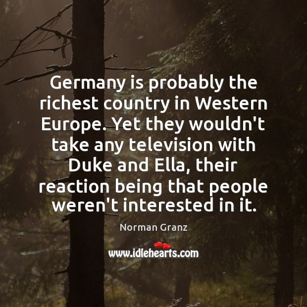 Germany is probably the richest country in Western Europe. Yet they wouldn't Image