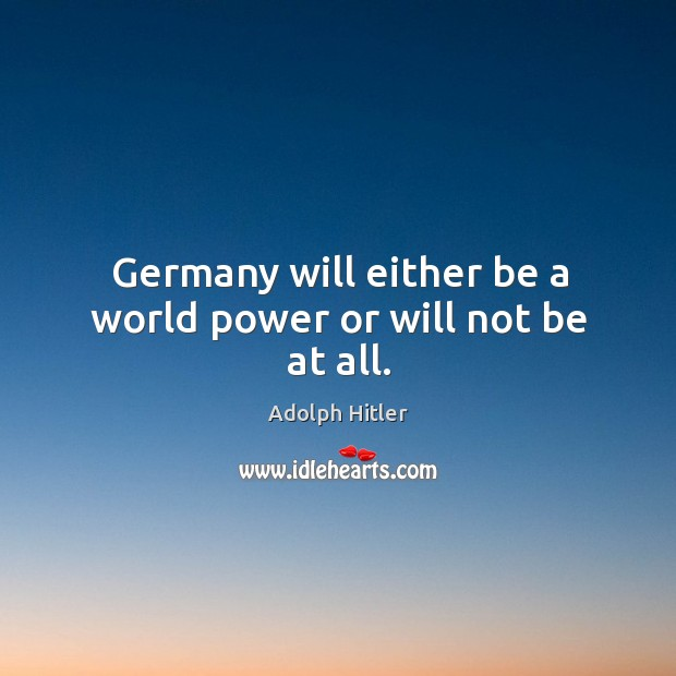 Image, Germany will either be a world power or will not be at all.