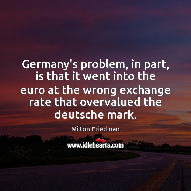 Image, Germany's problem, in part, is that it went into the euro at
