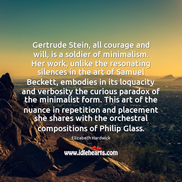 Image, Gertrude Stein, all courage and will, is a soldier of minimalism. Her