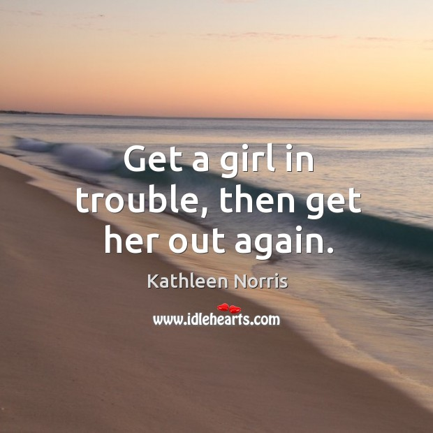Get a girl in trouble, then get her out again. Image
