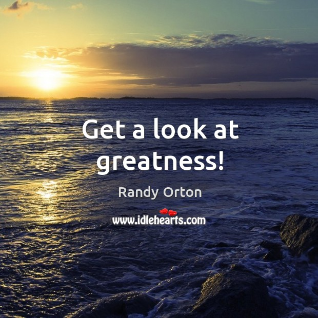 Image, Get a look at greatness!