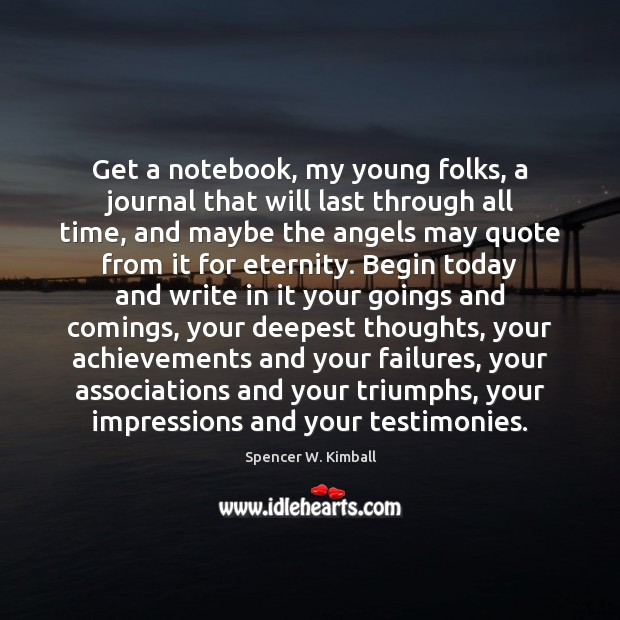 Get a notebook, my young folks, a journal that will last through Spencer W. Kimball Picture Quote