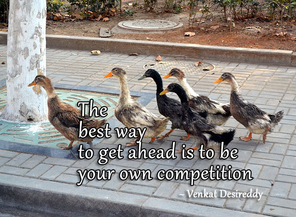 The best way to get ahead is to be your own competition Image