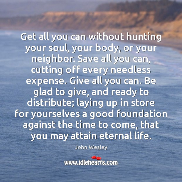 Get all you can without hunting your soul, your body, or your John Wesley Picture Quote