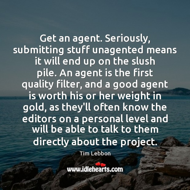 Get an agent. Seriously, submitting stuff unagented means it will end up Image