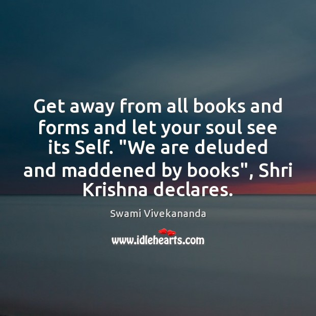 Get away from all books and forms and let your soul see Image